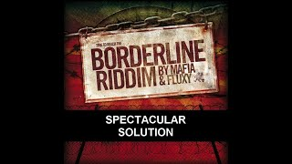 SPECTACULAR - SOLUTION - BORDERLINE RIDDIM - IRIE ITES RECORDS