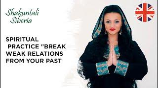 """✨ Spiritual practice """"Break weak relations from your past"""". Shakuntali Siberia   EN"""