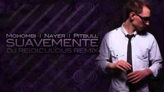 Pitbull Suavemente Remix Ft Nayer   Mohombi (Reidiculous Remix) - YouTube
