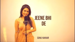 Jeene Bhi De  Sonu Kakkar