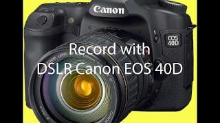 How to record video with your DSLR Canon EOS 40D