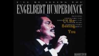 I'LL BE SEEING YOU = ENGELBERT HUMPERDINCK