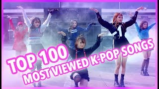 [TOP 100] MOST VIEWED K-POP SONGS OF ALL TIME • FEBRUARY 2019