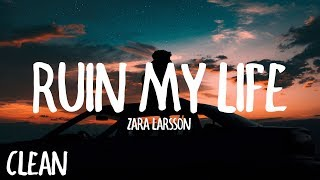 Zara Larsson - Ruin My Life (Clean Lyrics)