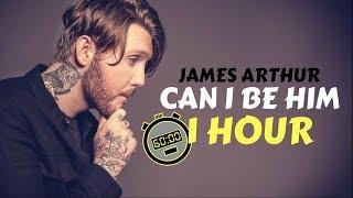 James Arthur   Can I Be Him (1 HOUR)