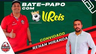 Bate Papo com W.Reis - Renan Miranda