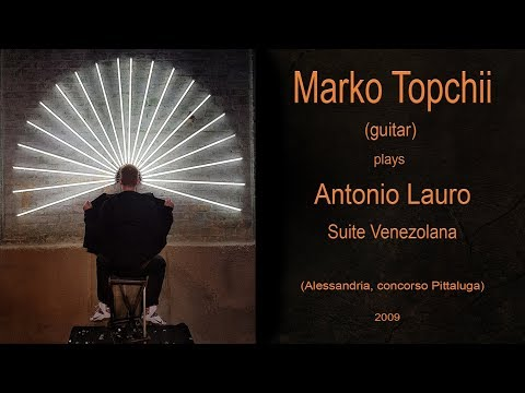 Marko Topchii. Antonio Lauro - Suite Venezolana