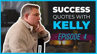 Success Quotes With Kelly Ep. 4 - A Quote From Jack Canfield