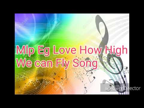 """Mlp Eg """"Look How High We can Fly"""" Song"""