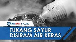 Dikira Air Hujan, Ternyata Tukang Sayur Ini Disiram Air Keras di Jakarta Barat
