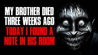 """""""My Brother Passed Away Three Weeks Ago, Today I Found A Note In His Bedroom"""" Creepypasta"""