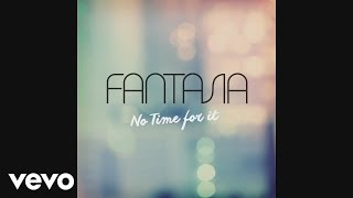 Fantasia - No Time For It (Audio)