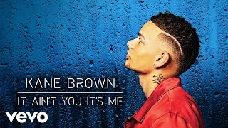 Kane Brown   It Ain't You It's Me (Audio)