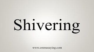How To Say Shivering