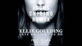 Ellie Goulding - Love Me Like You Do (Jesus Chirino Remix)