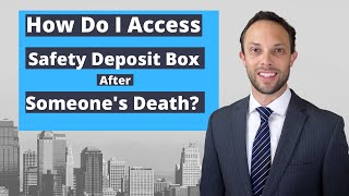 How Do I Access Someone's Safety Deposit Box After They Die?