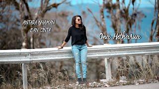 Download lagu Antara Nyaman Dan Cinta Ona Hetharua Mp3