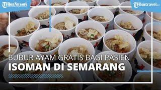 Penjual Bubur Ayam Bagikan 200 Porsi Gratis untuk Pasien Isoman di Semarang, Gubernur Terkesan