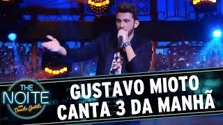 The Noite (13/04/16) Gustavo Mioto canta '3 da manhã'