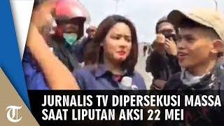 Liputan Aksi 22 Mei, Jurnalis TV Swasta Dipersekusi, Dihampiri, dan Diteriaki Massa: Hoaks Hoaks!