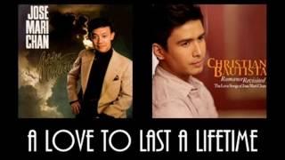 A Love To Last A Lifetime - Jose Mari Chan (1985)/Christian Bautista (2009)