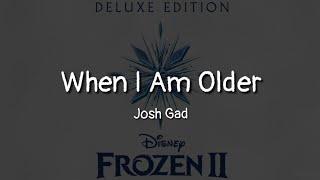 Josh Gad - When I Am Older (lyrics)