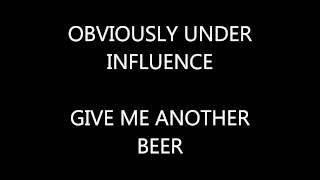 Obviously under influence - give me another beer
