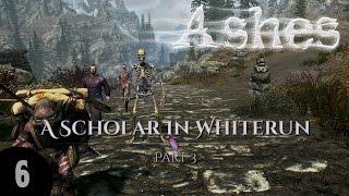 ASHES - A Scholar In Whiterun - Part 3