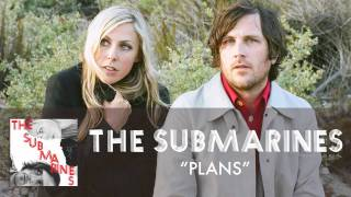 The Submarines - Plans