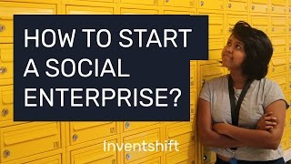 How to Start a Social Enterprise (AND Succeed!) - 2017