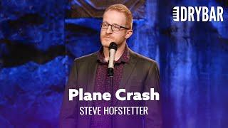 Stupid People Won't Survive A Plane Crash. Steve Hofstetter