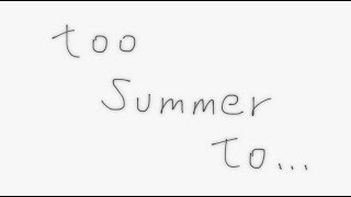 too Summer to…