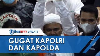 Rizieq Shihab Resmi Gugat Kapolri Idham Azis dan Kapolda Metro Jaya Fadil lmran ke PN Jaksel