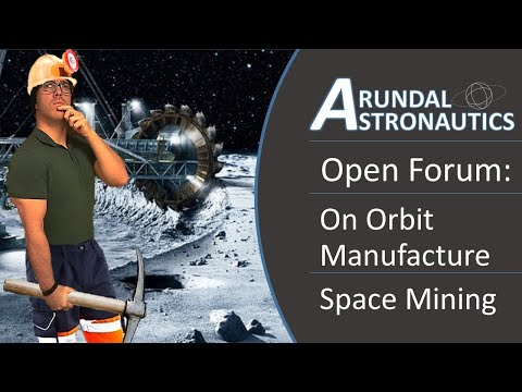 Open Forum: Is Space Mining a Good or Bad Idea for On Orbit Manufacture?