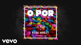 Lil Kesh & Naira Marley   O Por (Official Audio)