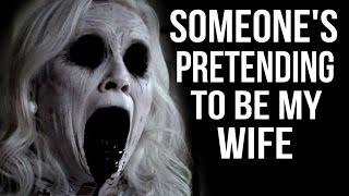 """Someone's pretending to be my wife"" Creepypasta"