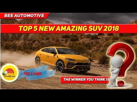 Must See !!  Top 5  New Amazing  SUV  ★ 2018 ★