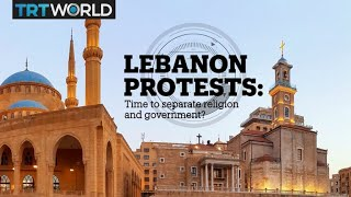 LEBANON PROTESTS: Time to separate religion and government?