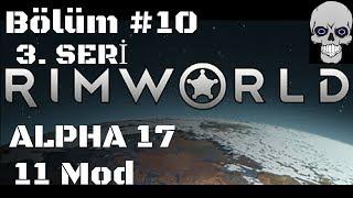 Rimworld Alpha 17 Türkçe #10 - CZZT BZZT - Seri 3 - 11 Mod