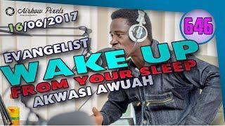 WAKE-UP FROM YOUR SLEEP BY EVANGELIST AKWASI AWUAH