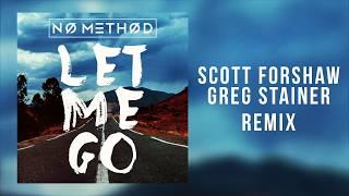 No Method - Let Me Go (Scott Forshaw & Greg Stainer Remix)