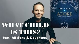 Chris Tomlin - What Child Is This? (feat. All Sons & Daughters) (Lyrics)