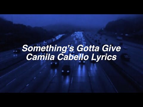 Something's Gotta Give || Camila Cabello Lyrics