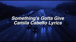 Something's Gotta Give || Camila Cabello Lyrics - YouTube