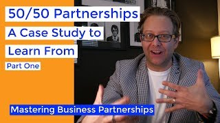 50/50 Partnerships: A Case Study Part 1   Business Partnership Mastery Series