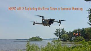 DJI Mavic Air 2 Exploring the River Shore a Summer Morning - Part 3