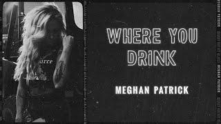 Meghan Patrick Where You Drink