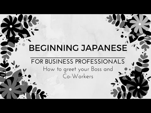 How to greet your boss and co- workers in Japanese