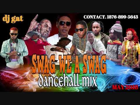 Dancehall mix may 2018 dj gat swag we a swag dancehall mix