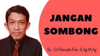 Jangan Sombong - Dr.Fahrudin Faiz,M.Ag